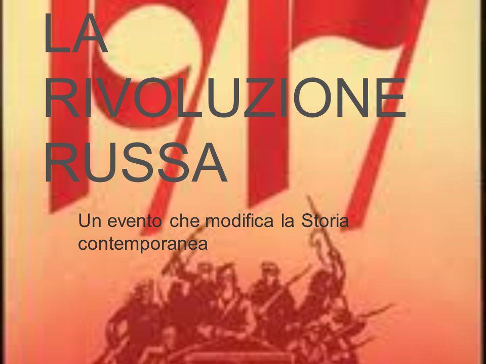 LA RIVOLUZIONE RUSSA Un evento che modifica la Storia contemporanea