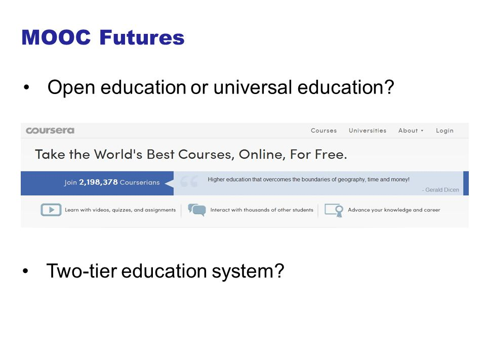 MOOC Futures Open education or universal education? Two-tier education system?