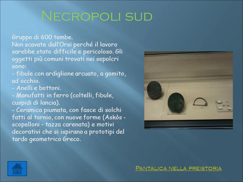 Necropoli sud Pantalica nella preistoria Gruppo di 600 tombe. Non scavate dall'Orsi perché il lavoro sarebbe stato difficile e pericoloso. Gli oggetti