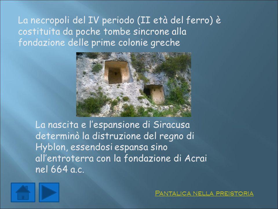 La necropoli del IV periodo (II età del ferro) è costituita da poche tombe sincrone alla fondazione delle prime colonie greche Pantalica nella preisto