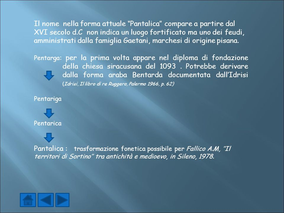 Il nome nella forma attuale ''Pantalica'' compare a partire dal XVI secolo d.C non indica un luogo fortificato ma uno dei feudi, amministrati dalla fa
