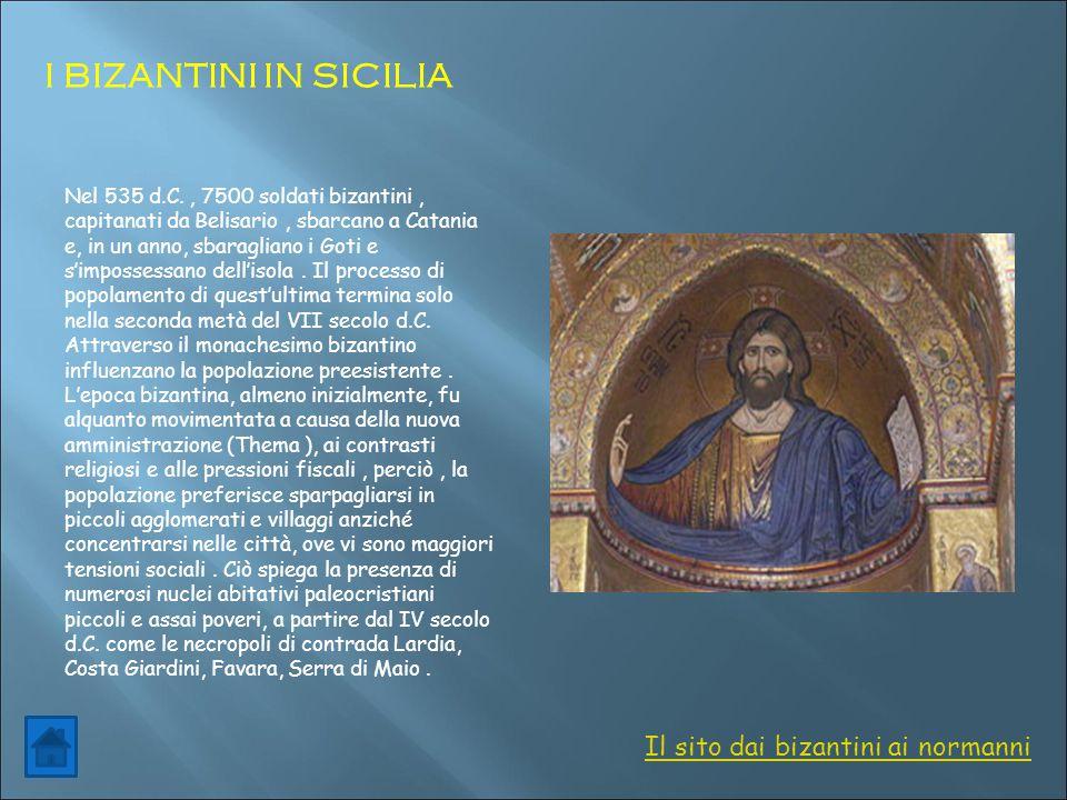 I BIZANTINI IN SICILIA Nel 535 d.C., 7500 soldati bizantini, capitanati da Belisario, sbarcano a Catania e, in un anno, sbaragliano i Goti e s'imposse