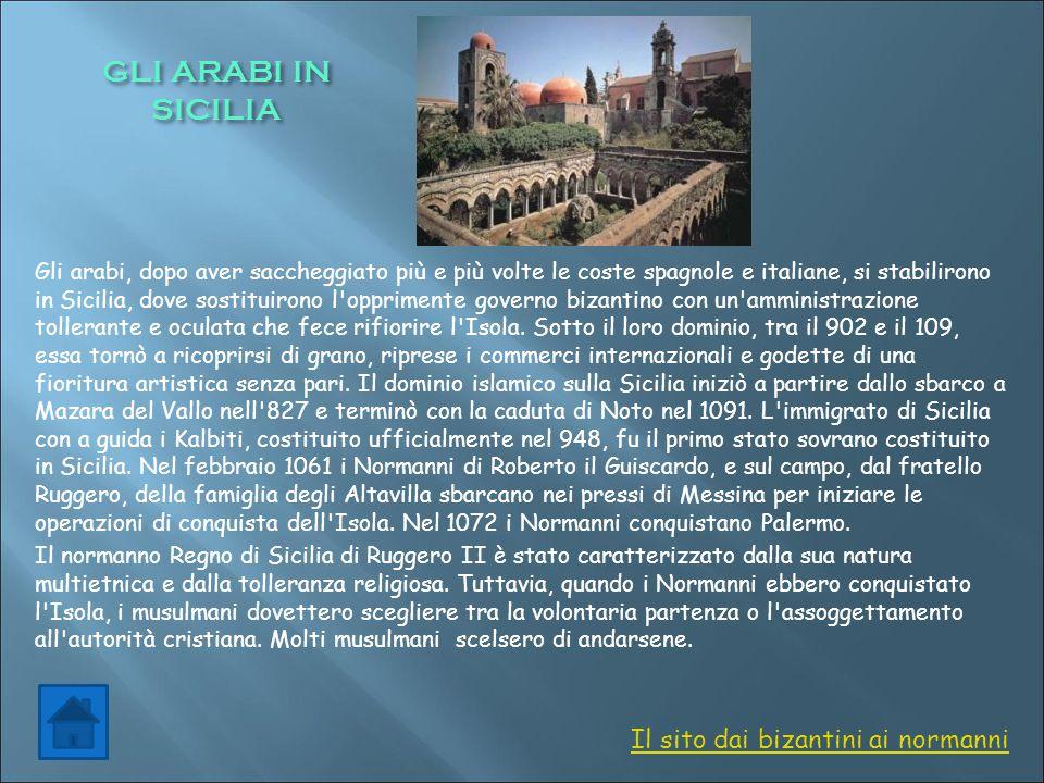 GLI ARABI IN SICILIA Gli arabi, dopo aver saccheggiato più e più volte le coste spagnole e italiane, si stabilirono in Sicilia, dove sostituirono l'op