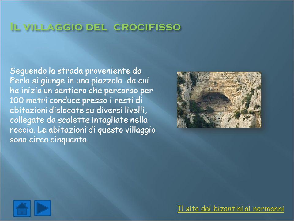 Il villaggio del crocifisso Seguendo la strada proveniente da Ferla si giunge in una piazzola da cui ha inizio un sentiero che percorso per 100 metri
