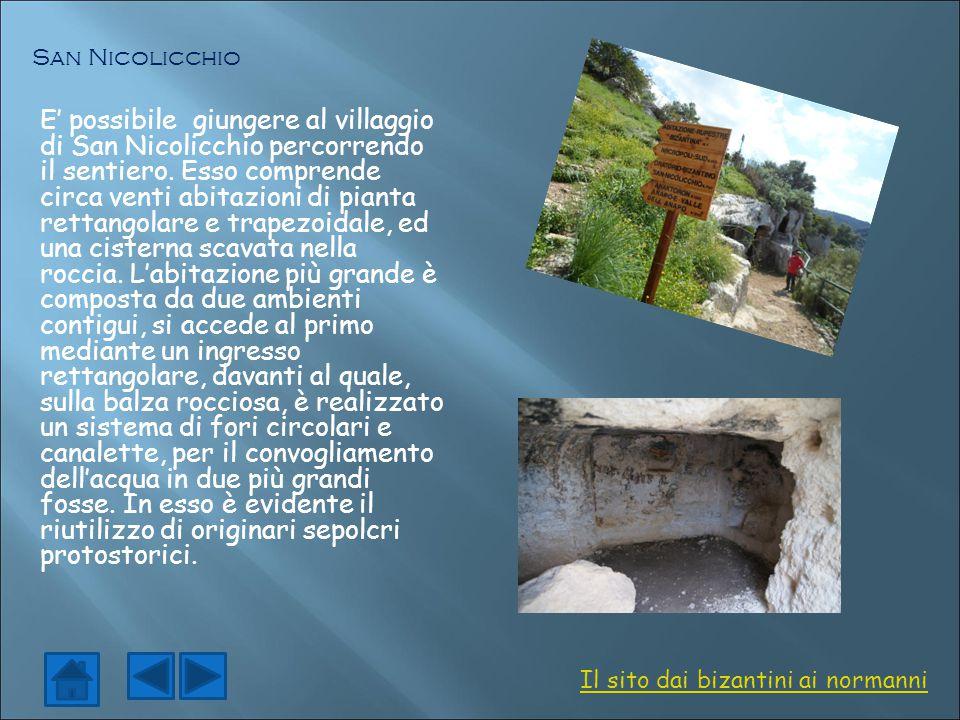E' possibile giungere al villaggio di San Nicolicchio percorrendo il sentiero. Esso comprende circa venti abitazioni di pianta rettangolare e trapezoi