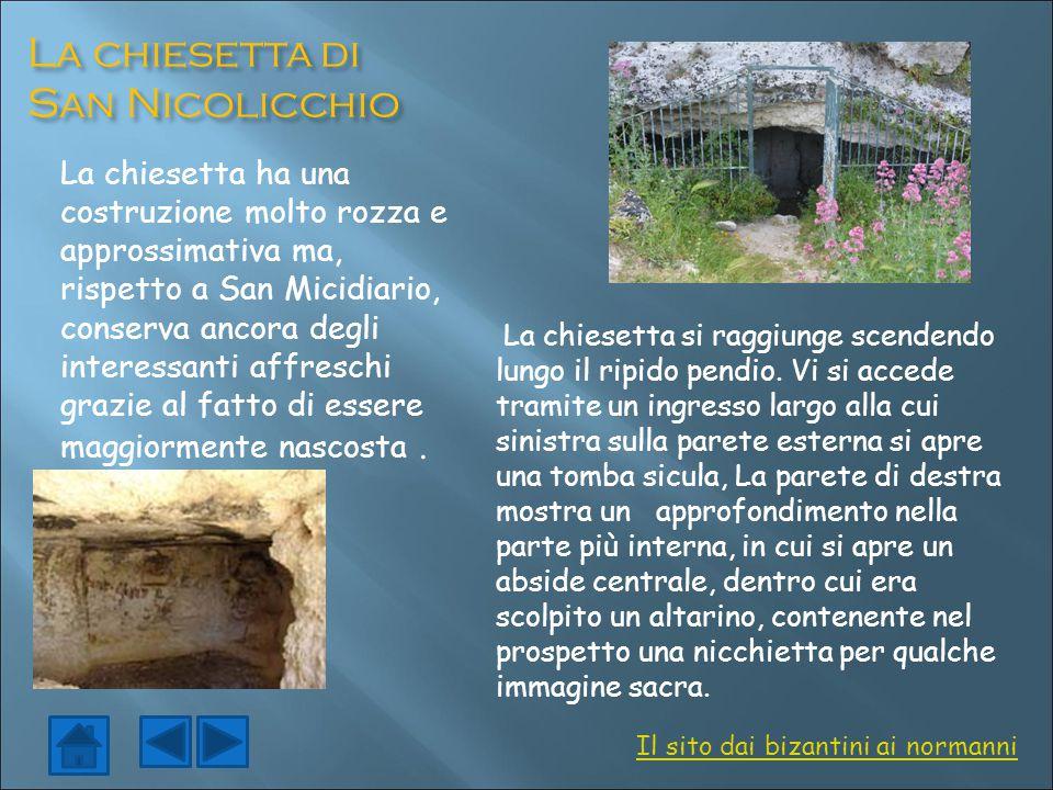 La chiesetta di San Nicolicchio La chiesetta ha una costruzione molto rozza e approssimativa ma, rispetto a San Micidiario, conserva ancora degli inte
