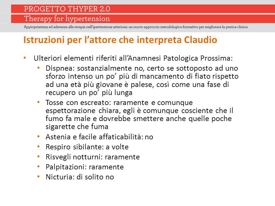 Istruzioni per l'attore che interpreta Claudio Ulteriori elementi riferiti all'Anamnesi Patologica Prossima: Dispnea: sostanzialmente no, certo se sot