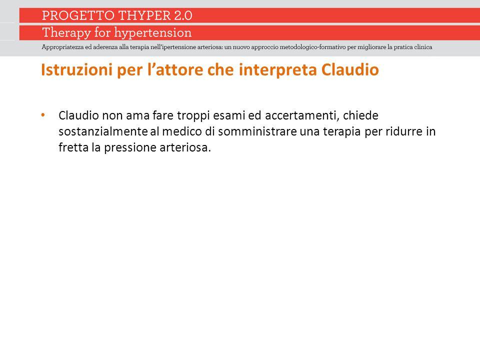 Istruzioni per l'attore che interpreta Claudio Claudio non ama fare troppi esami ed accertamenti, chiede sostanzialmente al medico di somministrare un