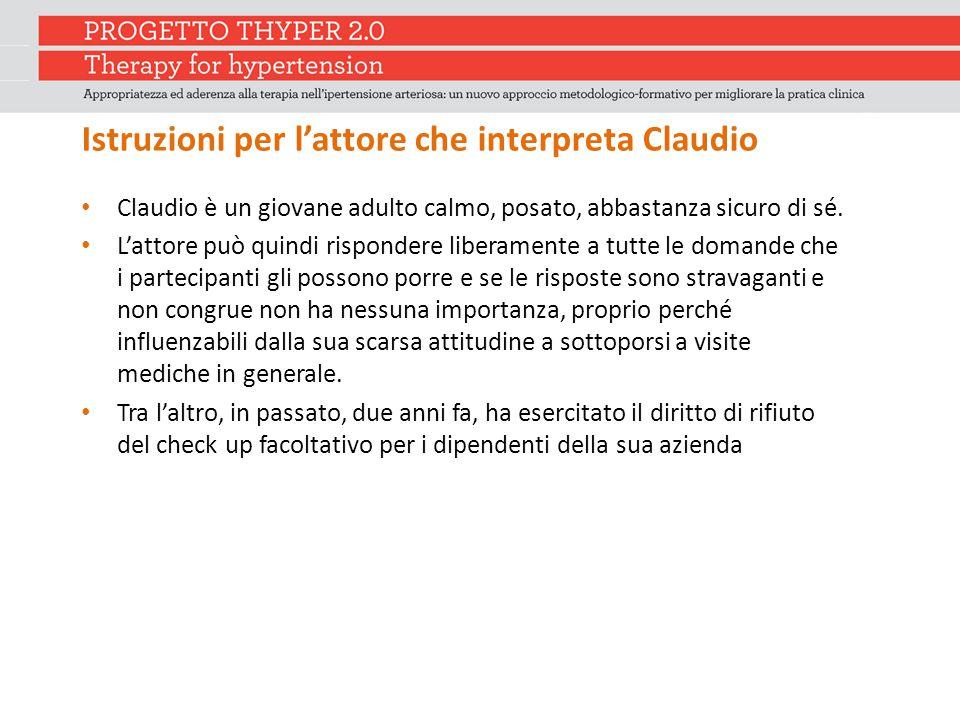 Istruzioni per l'attore che interpreta Claudio Claudio è un giovane adulto calmo, posato, abbastanza sicuro di sé. L'attore può quindi rispondere libe