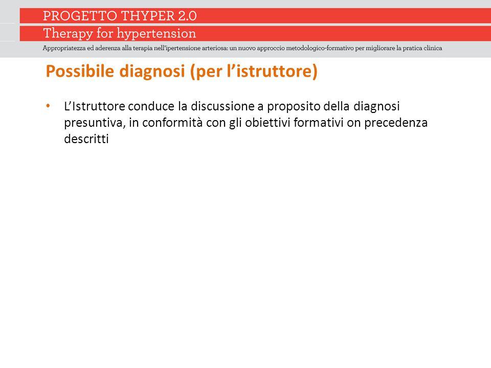 Possibile diagnosi (per l'istruttore) L'Istruttore conduce la discussione a proposito della diagnosi presuntiva, in conformità con gli obiettivi forma