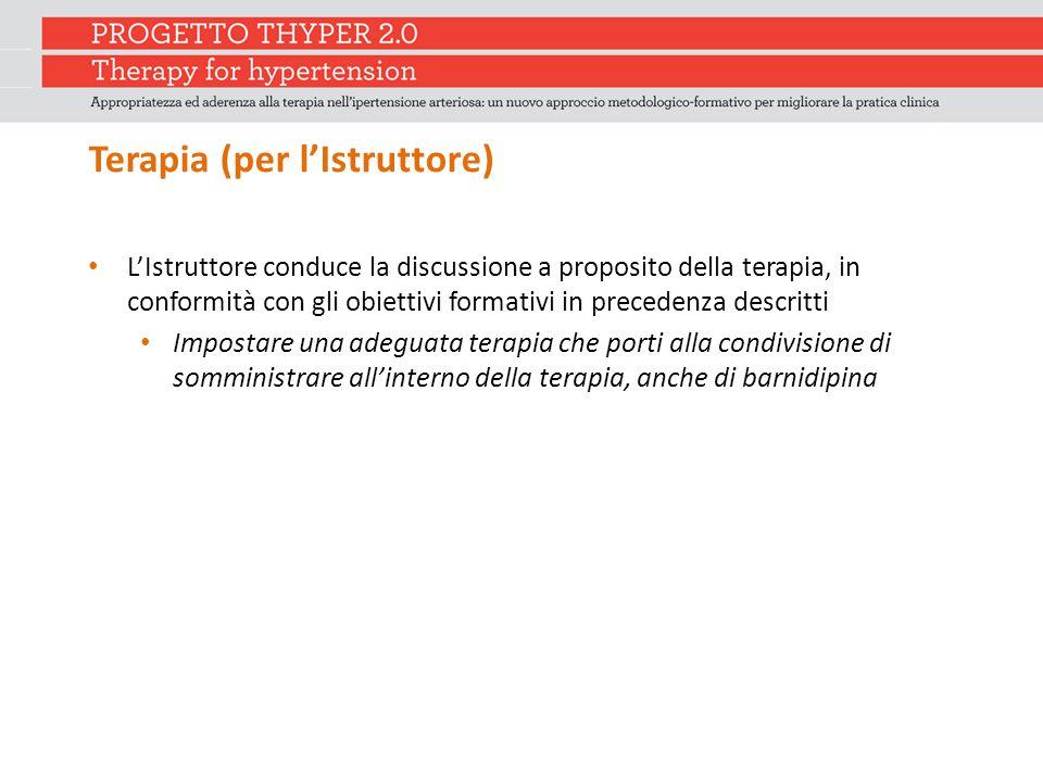 Terapia (per l'Istruttore) L'Istruttore conduce la discussione a proposito della terapia, in conformità con gli obiettivi formativi in precedenza desc