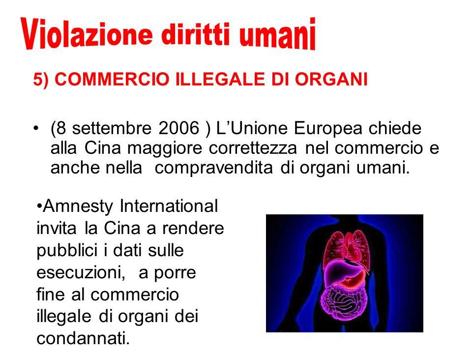 5) COMMERCIO ILLEGALE DI ORGANI (8 settembre 2006 ) L'Unione Europea chiede alla Cina maggiore correttezza nel commercio e anche nella compravendita di organi umani.
