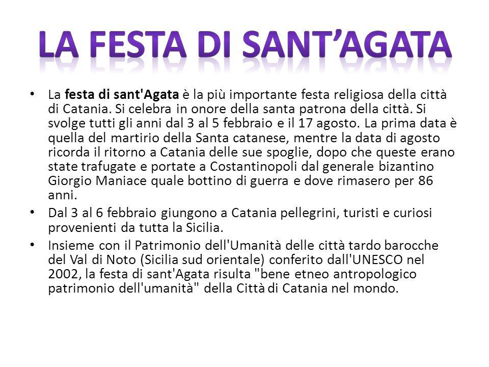 La festa di sant Agata è la più importante festa religiosa della città di Catania.