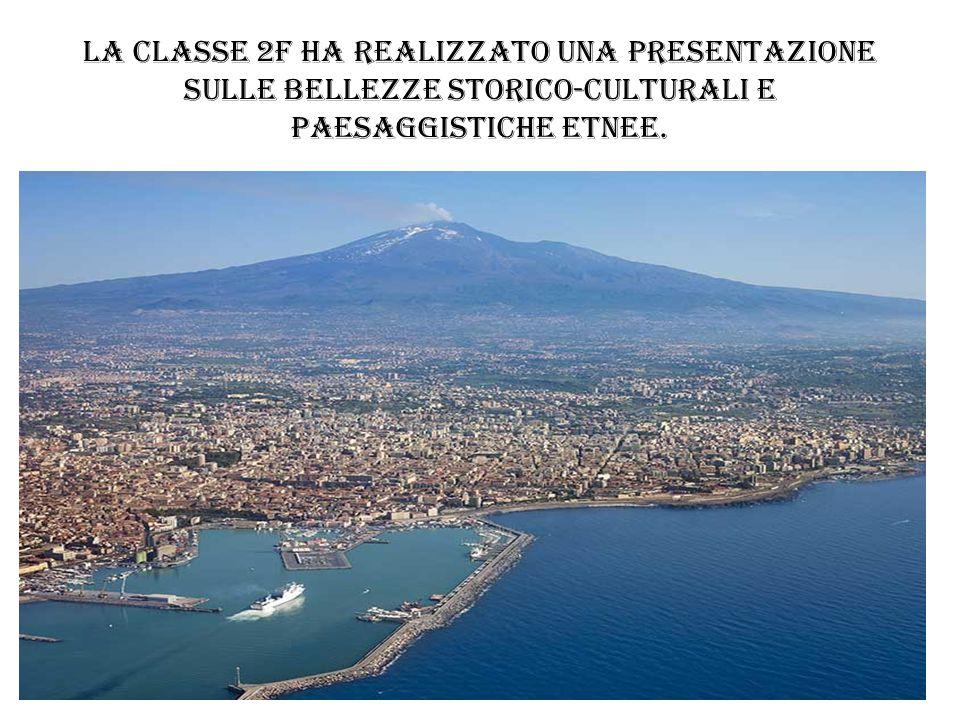 La classe 2F ha realizzato una presentazione sulle bellezze storico-culturali e paesaggistiche etnee.