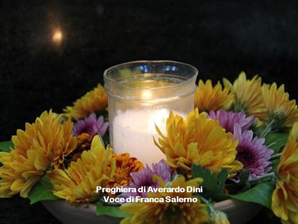 Preghiera di Averardo Dini Voce di Franca Salerno