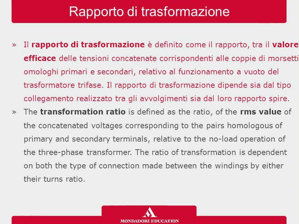 »Il rapporto di trasformazione è definito come il rapporto, tra il valore efficace delle tensioni concatenate corrispondenti alle coppie di morsetti o