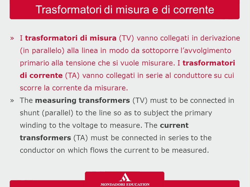 »I trasformatori di misura (TV) vanno collegati in derivazione (in parallelo) alla linea in modo da sottoporre l'avvolgimento primario alla tensione c