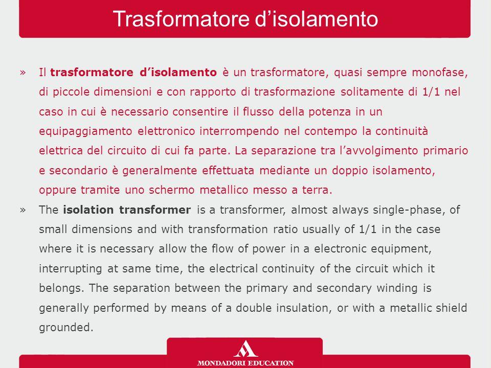 »Il trasformatore d'isolamento è un trasformatore, quasi sempre monofase, di piccole dimensioni e con rapporto di trasformazione solitamente di 1/1 ne