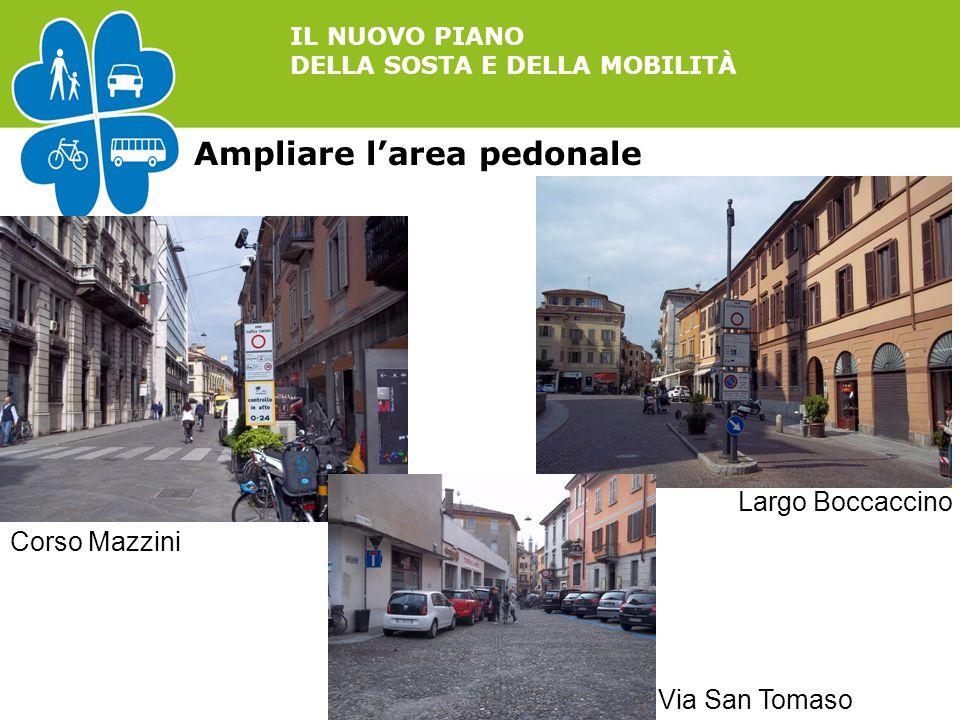 IL NUOVO PIANO DELLA SOSTA E DELLA MOBILITÀ Ampliare l'area pedonale Corso Mazzini Largo Boccaccino Via San Tomaso