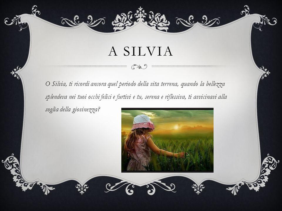 A SILVIA O Silvia, ti ricordi ancora quel periodo della vita terrena, quando la bellezza splendeva nei tuoi occhi felici e furtivi e tu, serena e rifl
