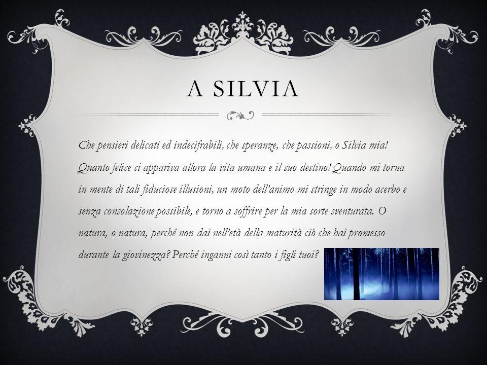 A SILVIA Che pensieri delicati ed indecifrabili, che speranze, che passioni, o Silvia mia! Quanto felice ci appariva allora la vita umana e il suo des