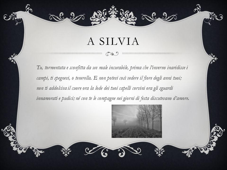 A SILVIA In modo simile periva di lì a poco la mia dolce speranza: il destino ha negato ai miei anni anche la giovinezza.