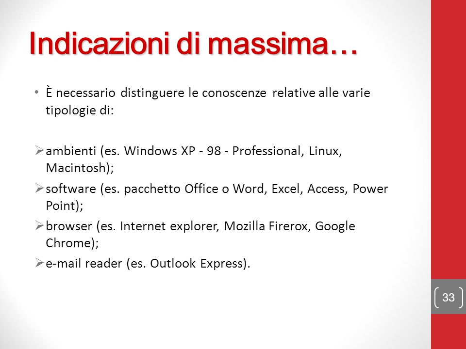È necessario distinguere le conoscenze relative alle varie tipologie di:  ambienti (es. Windows XP - 98 - Professional, Linux, Macintosh);  software