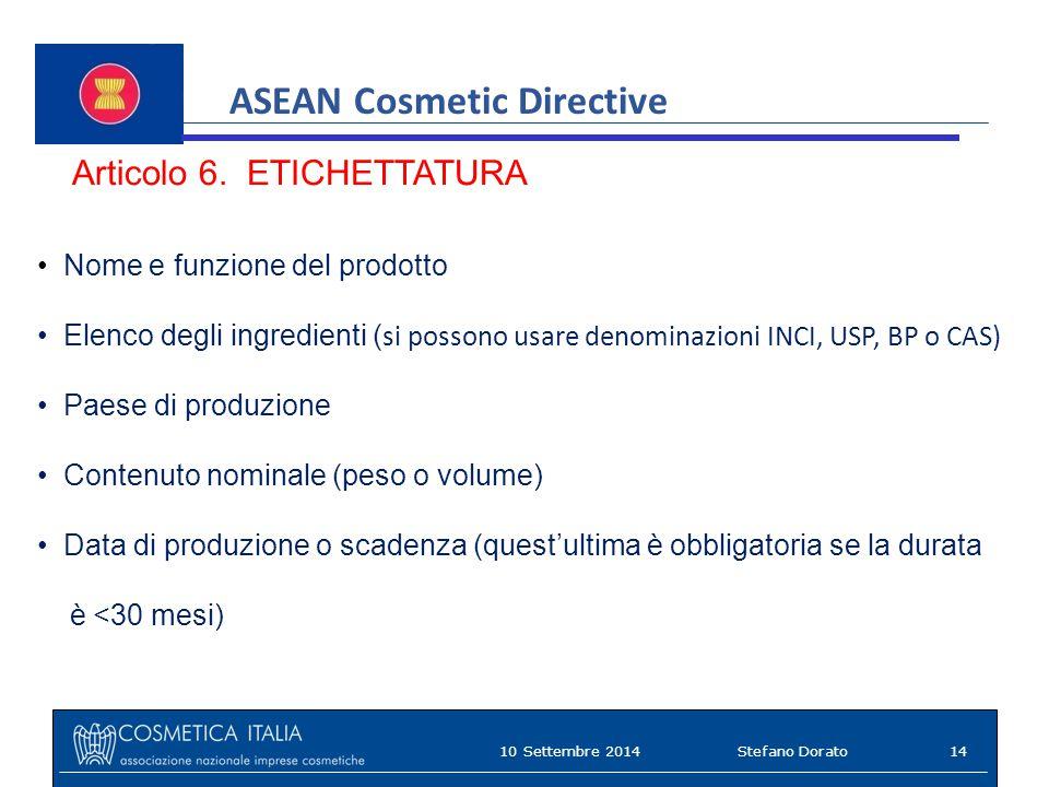 ASEAN Cosmetic Directive Articolo 6. ETICHETTATURA Nome e funzione del prodotto Elenco degli ingredienti ( si possono usare denominazioni INCI, USP, B