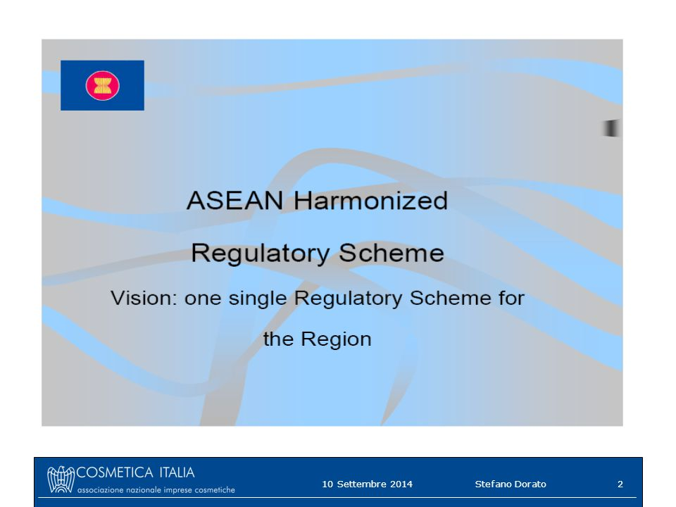 ASEAN Harmonized Regulatory Scheme One single Regulatory Scheme 10 Settembre 2014Stefano Dorato2