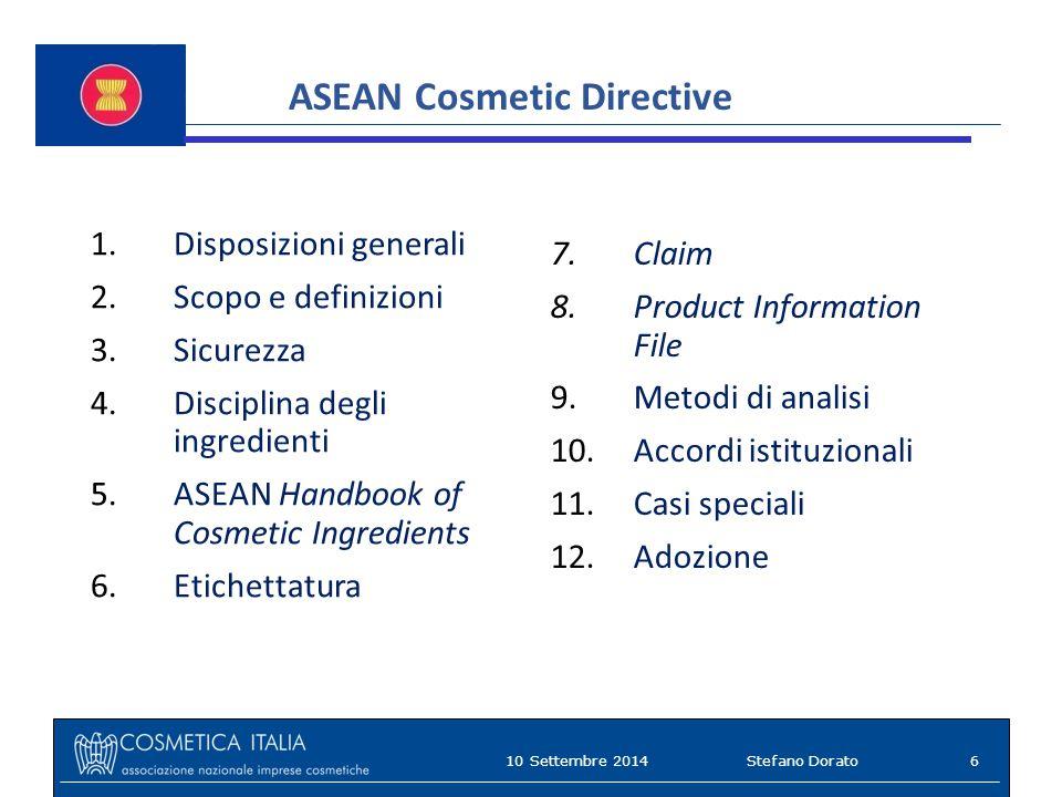 The ASEAN Cosmetic Directive 1.Disposizioni generali 2.Scopo e definizioni 3.Sicurezza 4.Disciplina degli ingredienti 5.ASEAN Handbook of Cosmetic Ingredients 6.Etichettatura 7.