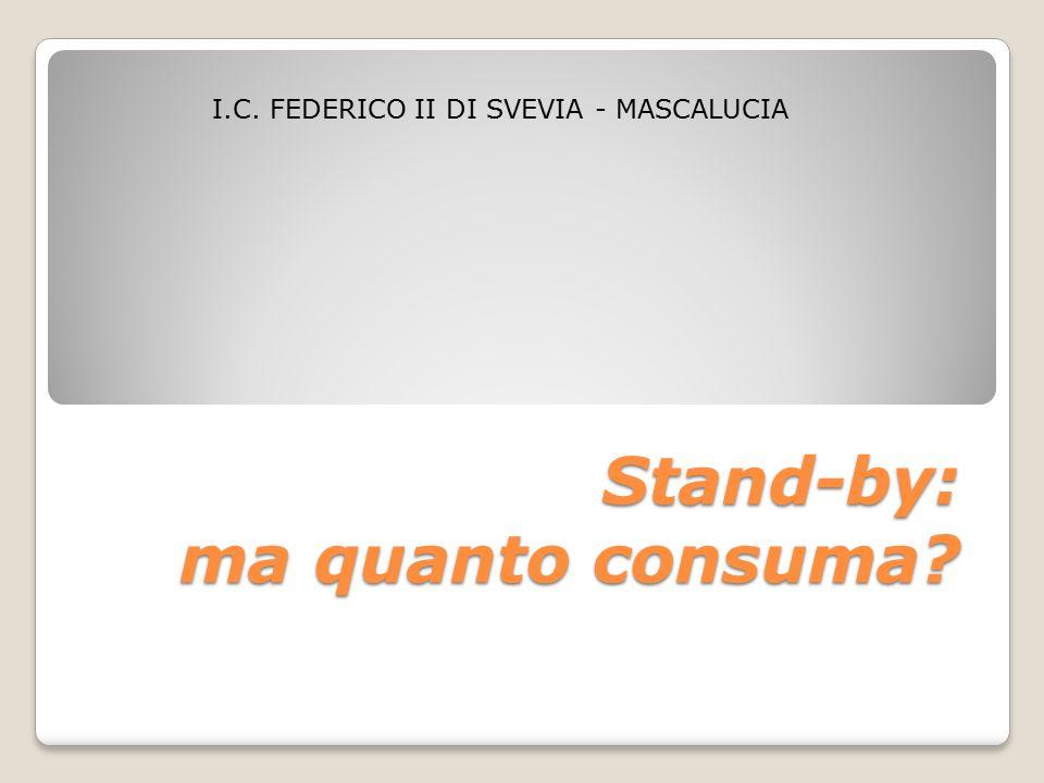 Stand-by: ma quanto consuma I.C. FEDERICO II DI SVEVIA - MASCALUCIA
