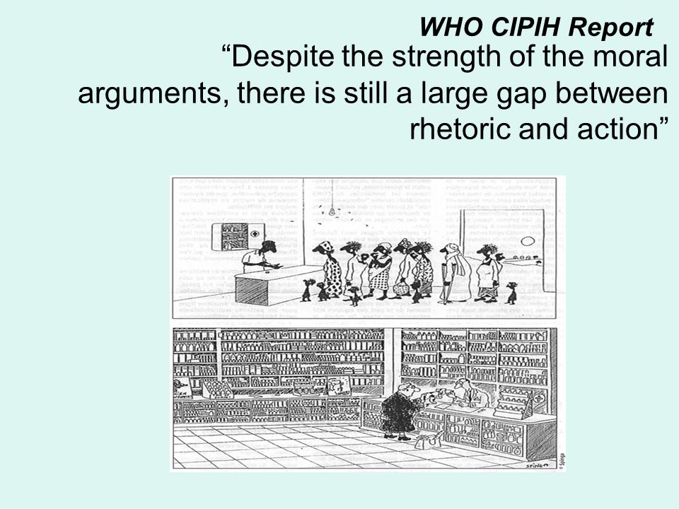 """Despite the strength of the moral arguments, there is still a large gap between rhetoric and action"" WHO CIPIH Report"