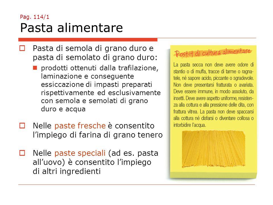 Pag. 114/1 Pasta alimentare  Pasta di semola di grano duro e pasta di semolato di grano duro: prodotti ottenuti dalla trafilazione, laminazione e con