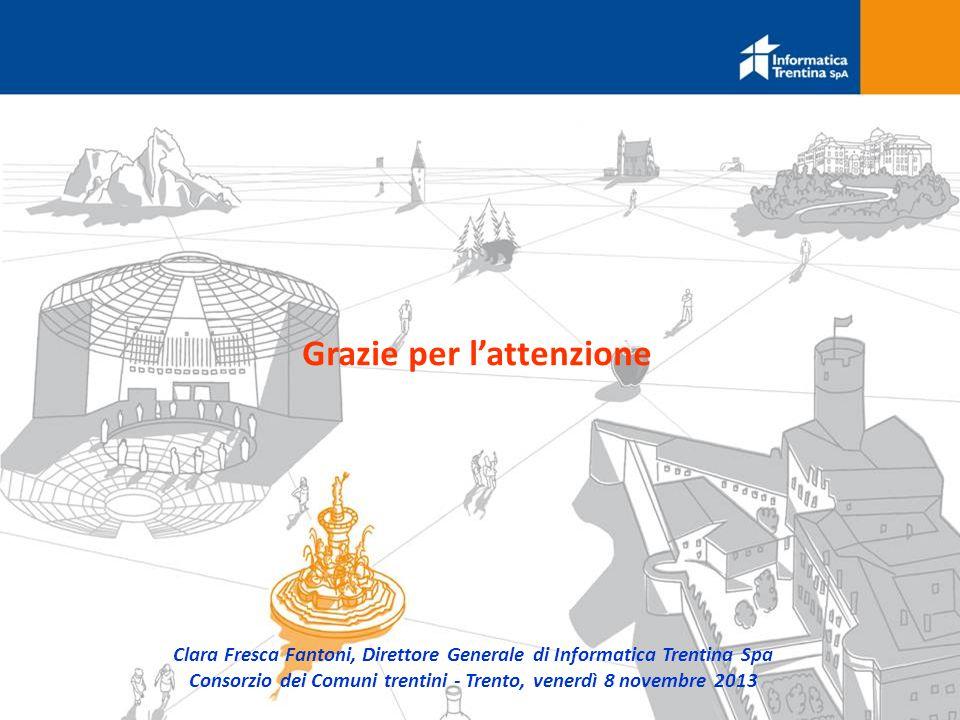 7 Grazie per l'attenzione Clara Fresca Fantoni, Direttore Generale di Informatica Trentina Spa Consorzio dei Comuni trentini - Trento, venerdì 8 novembre 2013