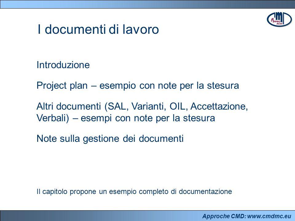 Approche CMD: www.cmdmc.eu Introduzione Project plan – esempio con note per la stesura Altri documenti (SAL, Varianti, OIL, Accettazione, Verbali) – e