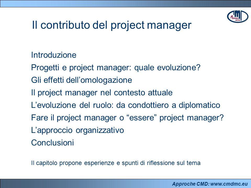 Approche CMD: www.cmdmc.eu Introduzione Progetti e project manager: quale evoluzione? Gli effetti dell'omologazione Il project manager nel contesto at