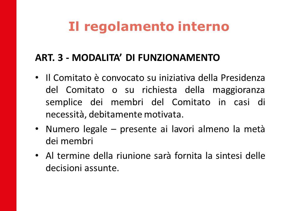 Il regolamento interno ART. 3 - MODALITA' DI FUNZIONAMENTO Il Comitato è convocato su iniziativa della Presidenza del Comitato o su richiesta della ma
