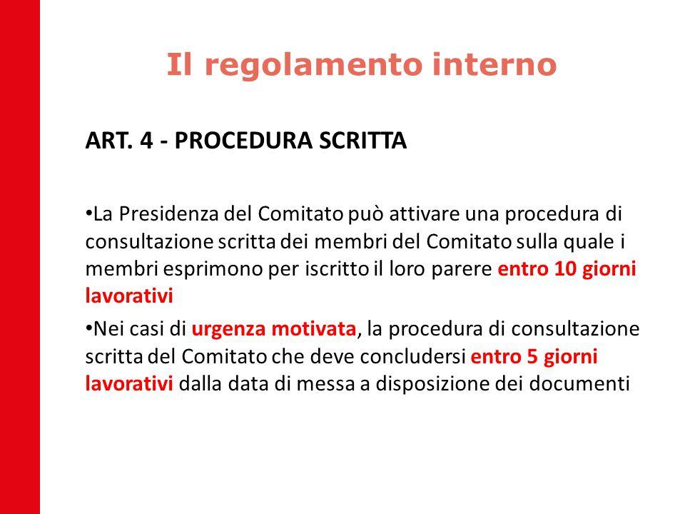Il regolamento interno ART. 4 - PROCEDURA SCRITTA La Presidenza del Comitato può attivare una procedura di consultazione scritta dei membri del Comita