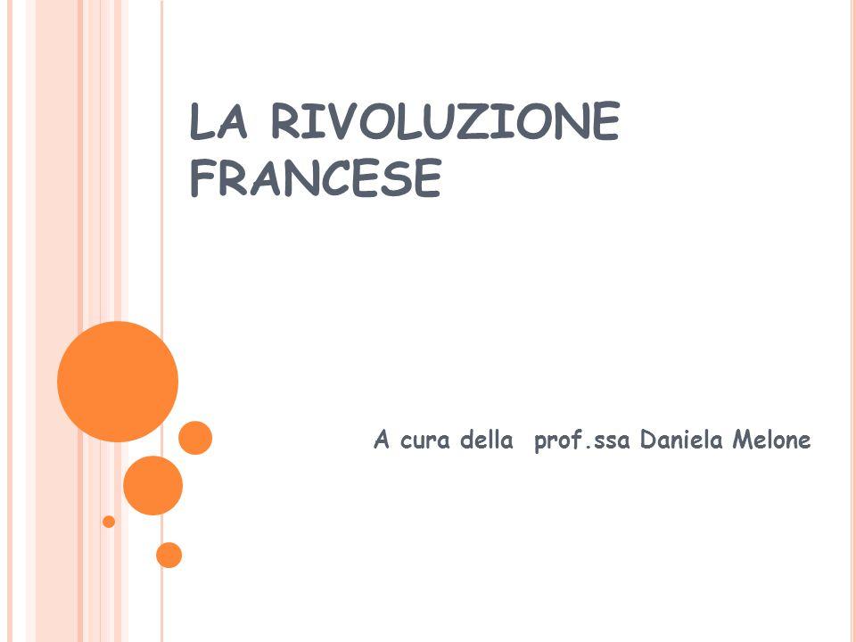 LA RIVOLUZIONE FRANCESE A cura della prof.ssa Daniela Melone