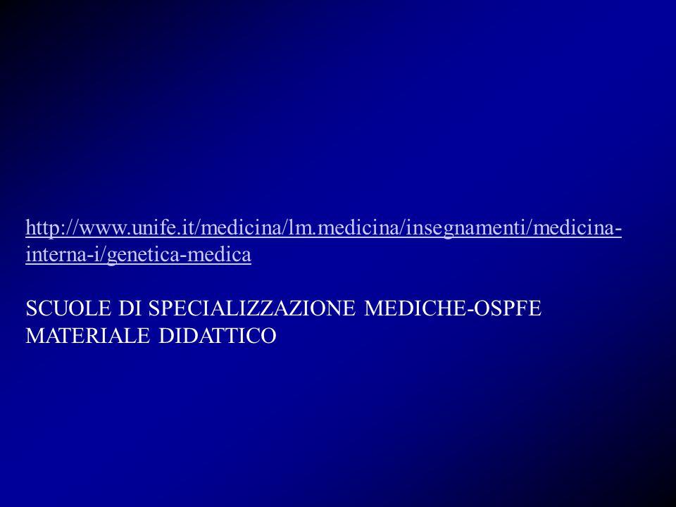 http://www.unife.it/medicina/lm.medicina/insegnamenti/medicina- interna-i/genetica-medica SCUOLE DI SPECIALIZZAZIONE MEDICHE-OSPFE MATERIALE DIDATTICO