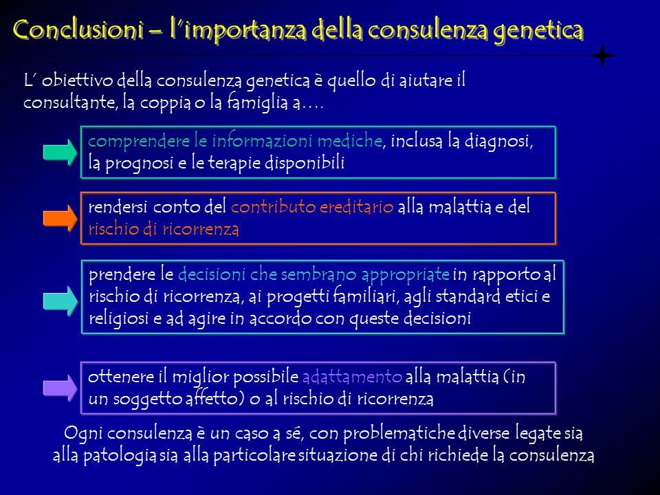 L' obiettivo della consulenza genetica è quello di aiutare il consultante, la coppia o la famiglia a….