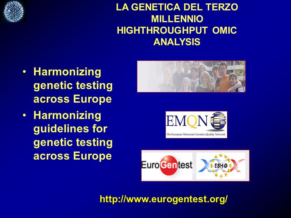 LA GENETICA DEL TERZO MILLENNIO HIGHTHROUGHPUT OMIC ANALYSIS Harmonizing genetic testing across Europe Harmonizing guidelines for genetic testing across Europe http://www.eurogentest.org/