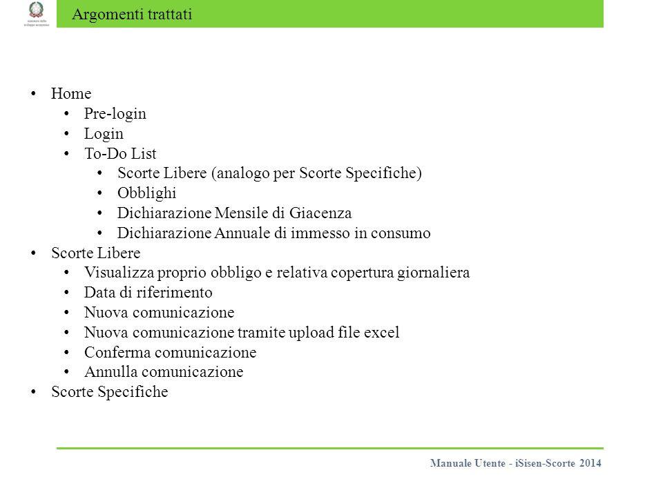 Argomenti trattati Home Pre-login Login To-Do List Scorte Libere (analogo per Scorte Specifiche) Obblighi Dichiarazione Mensile di Giacenza Dichiarazi