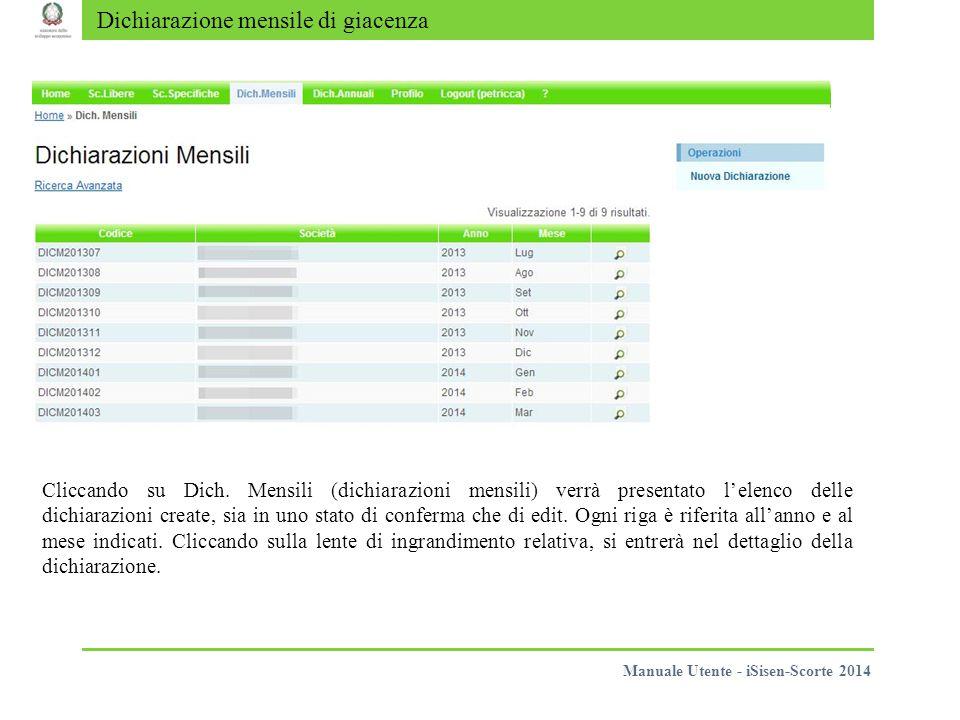 Dichiarazione mensile di giacenza Cliccando su Dich. Mensili (dichiarazioni mensili) verrà presentato l'elenco delle dichiarazioni create, sia in uno