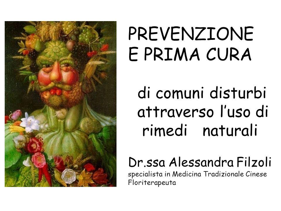 PREVENZIONE E PRIMA CURA di comuni disturbi attraverso l'uso di rimedi naturali Dr.ssa Alessandra Filzoli specialista in Medicina Tradizionale Cinese
