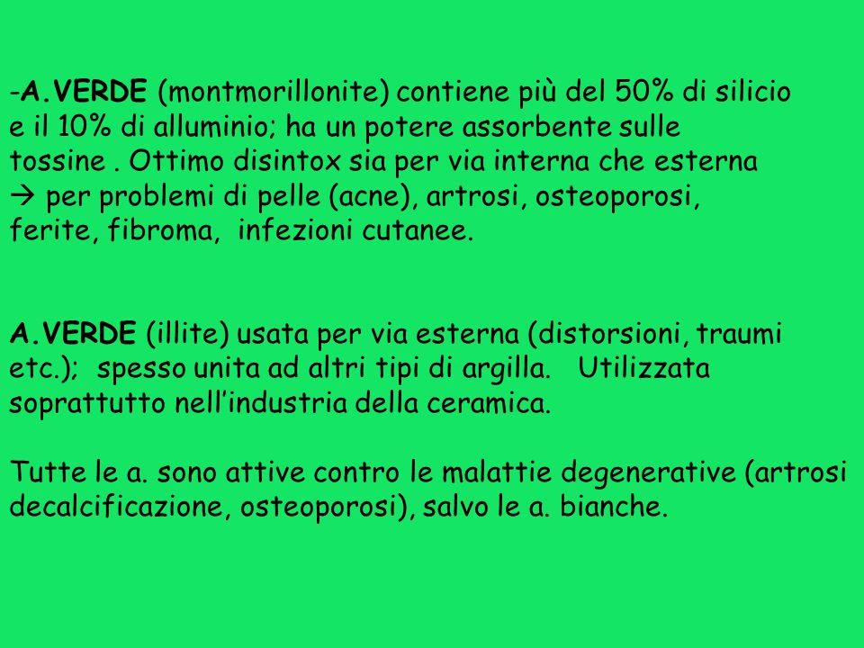 -A.VERDE (montmorillonite) contiene più del 50% di silicio e il 10% di alluminio; ha un potere assorbente sulle tossine. Ottimo disintox sia per via i