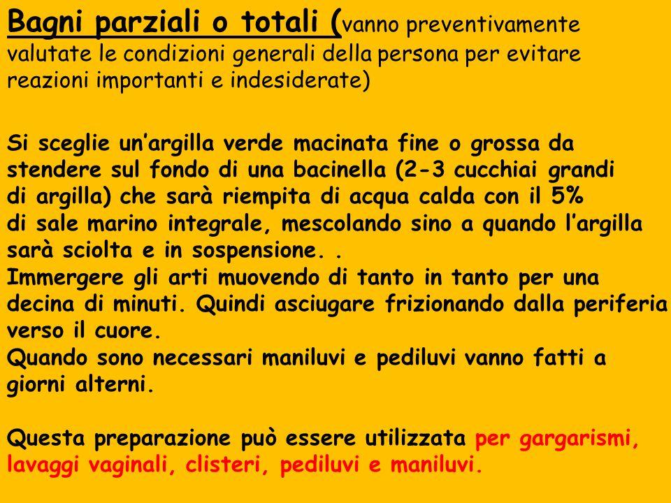 .. Bagni parziali o totali ( vanno preventivamente valutate le condizioni generali della persona per evitare reazioni importanti e indesiderate) Si sc