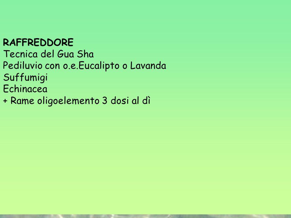 RAFFREDDORE Tecnica del Gua Sha Pediluvio con o.e.Eucalipto o Lavanda Suffumigi Echinacea + Rame oligoelemento 3 dosi al dì