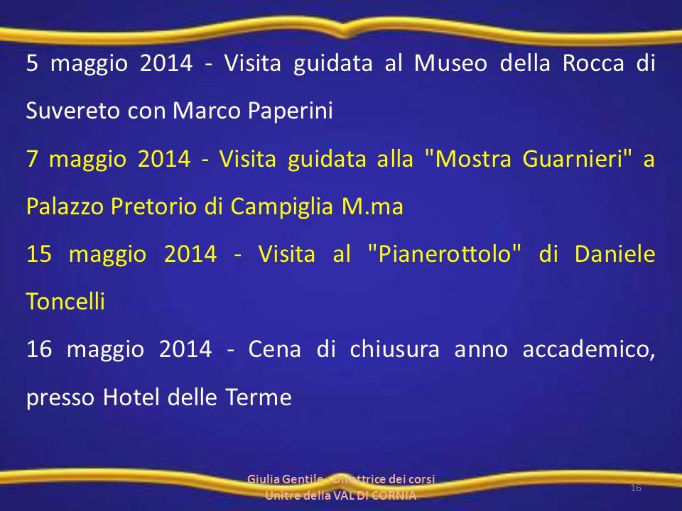 5 maggio 2014 - Visita guidata al Museo della Rocca di Suvereto con Marco Paperini 7 maggio 2014 - Visita guidata alla
