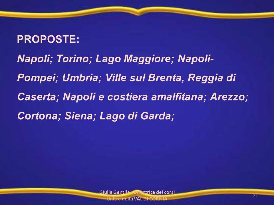 PROPOSTE: Napoli; Torino; Lago Maggiore; Napoli- Pompei; Umbria; Ville sul Brenta, Reggia di Caserta; Napoli e costiera amalfitana; Arezzo; Cortona; S